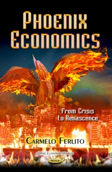 Phoenix Economics : From Crisis to Renascence, Hardback Book