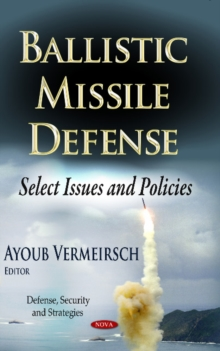 Ballistic Missile Defense : Select Issues & Policies, Hardback Book