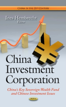 China Investment Corporation : China's Key Sovereign Wealth Fund & Chinese Investment Issues, Hardback Book