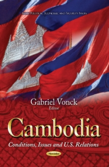 Cambodia : Conditions, Issues & U.S. Relations, Paperback / softback Book