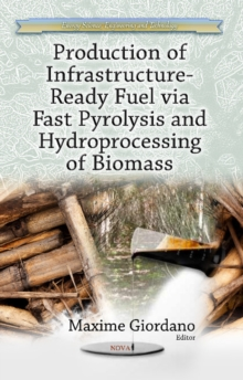 Production of Infrastructure-Ready Fuel via Fast Pyrolysis & Hydroprocessing of Biomass, Hardback Book