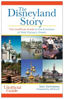 The Disneyland Story : The Unofficial Guide to the Evolution of Walt Disney's Dream, Paperback / softback Book