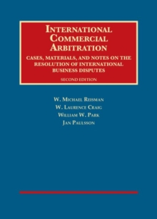 International Commercial Arbitration : Cases, Materials and Notes on the Resolution of International Business Disputes, Hardback Book