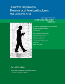 Plunkett's Companion to The Almanac of American Employers 2018 : Market Research, Statistics & Trends Pertaining to America's Hottest Mid-size Employers, Paperback Book