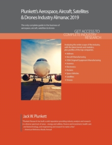 Plunkett's Aerospace, Aircraft, Satellites & Drones Industry Almanac 2019, Paperback / softback Book