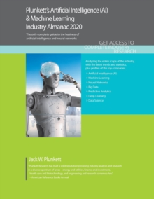 Plunkett's Artificial Intelligence (AI) & Machine Learning Industry Almanac 2020, Paperback / softback Book