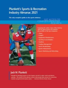 Plunkett's Sports & Recreation Industry Almanac 2021 : Sports & Recreation Industry Market Research, Statistics, Trends and Leading Companies, Paperback / softback Book