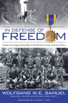 In Defense of Freedom : Stories of Courage and Sacrifice of World War II Army Air Forces Flyers, Hardback Book