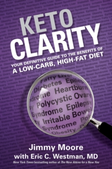Keto Clarity : Your Definitive Guide to the Benefits of a Low-Carb, High-Fat Diet, Hardback Book