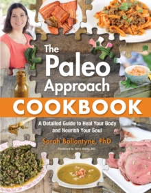 The Paleo Approach Cookbook : A Detailed Guide to Heal Your Body and Nourish Your Soul, Paperback / softback Book