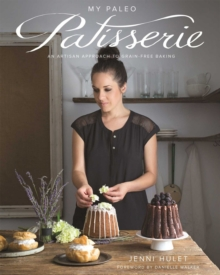 My Paleo Patisserie : An Artisan Approach to Grain Free Baking, Hardback Book