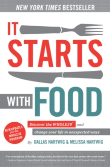 It Starts With Food - Revised Edition : Discover the Whole30 and Change Your Life in Unexpected Ways, Hardback Book