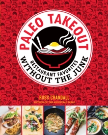 Paleo Takeout : Restaurant Favorites Without the Guilt, Paperback Book