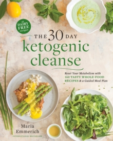 The 30-day Ketogenic Cleanse : Nutritious Low-Carb, High-Fat Paleo Meals to Heal Your Body, Paperback Book