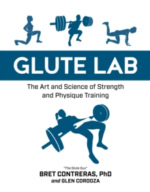Glute Lab : The Art and Science of Strength and Physique Training, Hardback Book