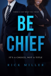 Be Chief : Itas a Choice, Not a Title, Paperback / softback Book
