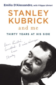 Stanley Kubrick and Me : Thirty Years at His Side, Hardback Book