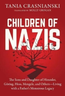 Children of Nazis : The Sons and Daughters of Himmler, Goering, Hoess, Mengele, and Others- Living with a Father's Monstrous Legacy, Hardback Book