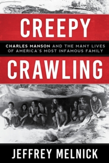 Creepy Crawling : Charles Manson and the Many Lives of America's Most Infamous Family, Hardback Book