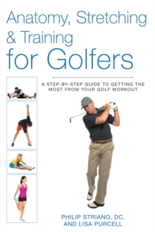 Anatomy, Stretching & Training for Golfers : A Step-by-Step Guide to Getting the Most from Your Golf Workout, Paperback / softback Book