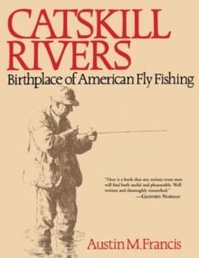 Catskill Rivers : Birthplace of American Fly Fishing, Paperback / softback Book