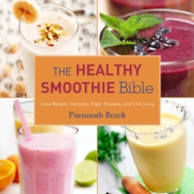 The Healthy Smoothie Bible : Lose Weight, Detoxify, Fight Disease, and Live Long, Hardback Book