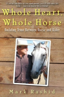 Whole Heart, Whole Horse : Building Trust Between Horse and Rider, Paperback / softback Book