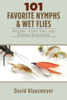 101 Favorite Nymphs and Wet Flies : History, Tying Tips, and Fishing Strategies, Paperback / softback Book