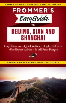 Frommer's EasyGuide to Beijing, Xian and Shanghai, Paperback / softback Book