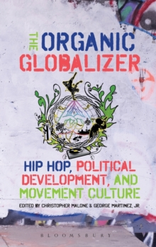 The Organic Globalizer : Hip Hop, Political Development, and Movement Culture, Hardback Book