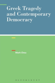 Greek Tragedy and Contemporary Democracy, Paperback / softback Book