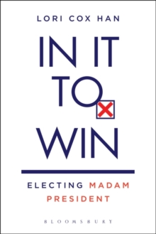 In It to Win : Electing Madam President, Paperback / softback Book