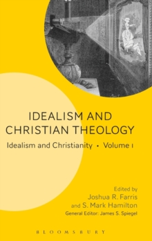 Idealism and Christian Theology : Idealism and Christianity Volume 1, Hardback Book