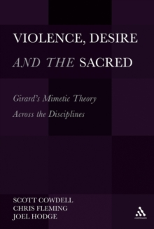 Violence, Desire, and the Sacred, Volume 1 : Girard's Mimetic Theory Across the Disciplines, Paperback / softback Book