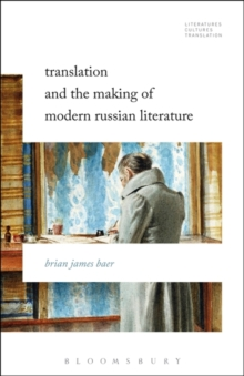 Translation and the Making of Modern Russian Literature, Paperback / softback Book