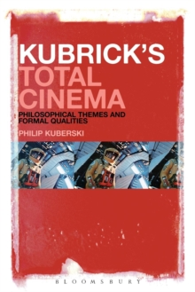 Kubrick's Total Cinema : Philosophical Themes and Formal Qualities, Paperback / softback Book