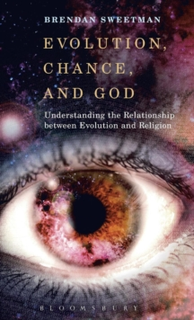 Evolution, Chance, and God : Understanding the Relationship between Evolution and Religion, Hardback Book