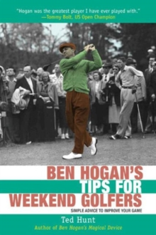 Ben Hogan's Tips for Weekend Golfers : Simple Advice to Improve Your Game, Hardback Book