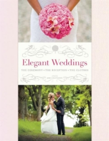 Elegant Weddings : The Ceremony, the Reception, the Clothes, Hardback Book