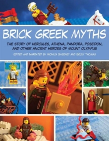 Brick Greek Myths : The Stories of Heracles, Athena, Pandora, Poseidon, and Other Ancient Heroes of Mount Olympus, Paperback / softback Book