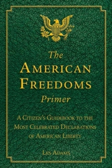 The American Freedoms Primer : A Citizen's Guidebook to the Most Celebrated Declarations of American Liberty, Paperback / softback Book