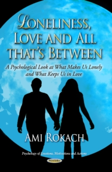 Loneliness, Love & All Thats Between : A Psychological Look at What Makes Us Lonely & What Keeps Us in Love, Paperback / softback Book