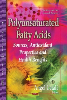 Polyunsaturated Fatty Acids : Sources, Antioxidant Properties & Health Benefits, Hardback Book