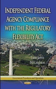 Independent Federal Agency Compliance with the Regulatory Flexibility Act, Hardback Book