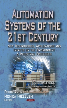Automation Systems of the 21st Century : New Technologies, Applications & Impacts on the Environment & Industrial Processes, Hardback Book