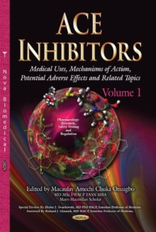 ACE Inhibitors : Medical Uses, Mechanisms of Action, Potential Adverse Effects & Related Topics -- Volume 1, Hardback Book