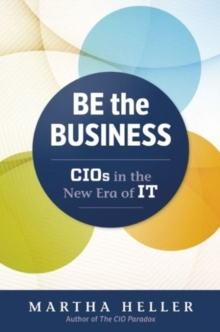 Be the Business : CIOs in the New Era of IT, Hardback Book