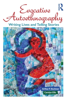 Evocative Autoethnography : Writing Lives and Telling Stories, Paperback / softback Book