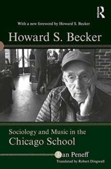 Howard S. Becker : Sociology and Music in the Chicago School, Paperback / softback Book