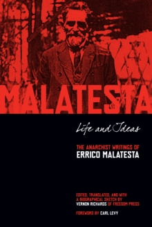 Life And Ideas : The Anarchist Writings of Errico Malatesta, Paperback / softback Book
